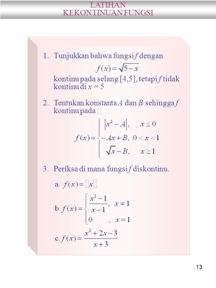 LATIHAN KEKONTINUAN FUNGSI. Tunjukkan bahwa fungsi f dengan. kontinu pada selang [4,5], tetapi f tidak kontinu di x = 5.